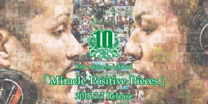 10th AnniversaryAlbum「Miracle Positive Pieces」